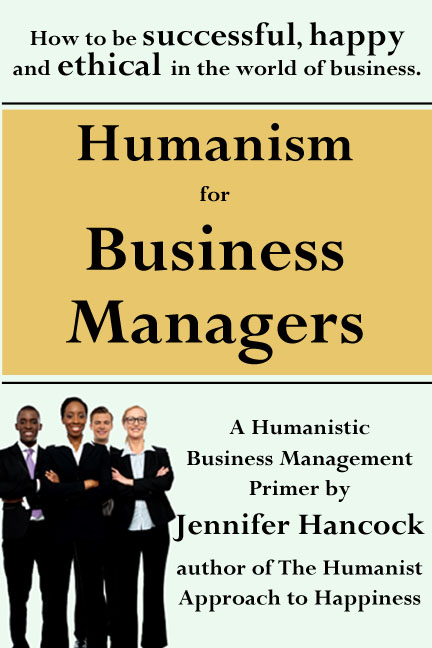 Humanism for Business Managers: How to be successful, happy and ethical in the world of business